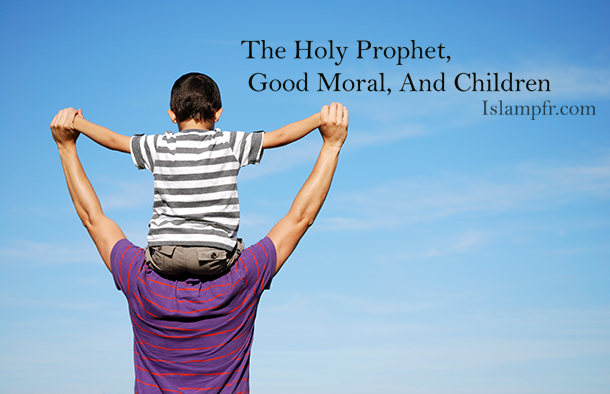 The Holy Prophet, Good Moral, And Children
