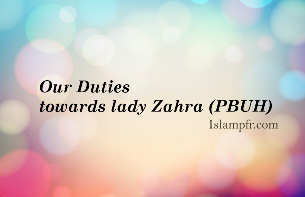 Our Duties towards lady Zahra (Pbuh)