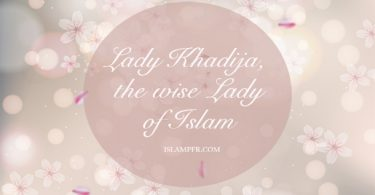 Lady Khadija, the wise Lady of Islam