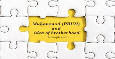 Muhammad (PBUH) and idea of brotherhood