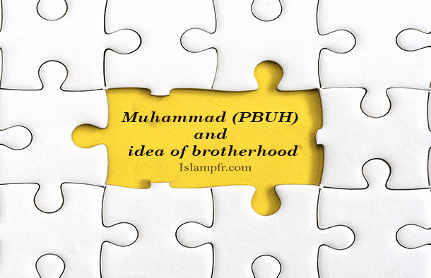 Muhammad (PBUH) and idea of brotherhood