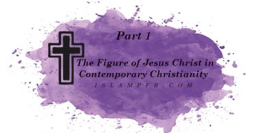 The Figure of Jesus Christ in Contemporary Christianity - Part 1