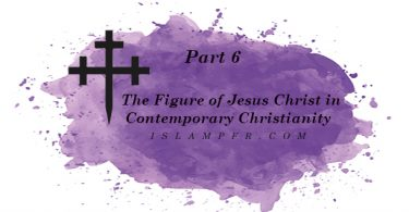 The Figure of Jesus Christ in Contemporary Christianity - Part 6