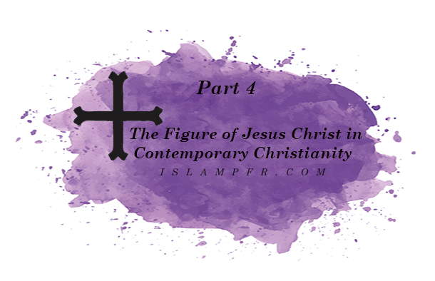 The Figure of Jesus Christ in Contemporary Christianity - Part 4