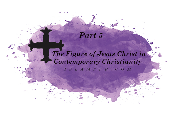 The Figure of Jesus Christ in Contemporary Christianity - Part 5