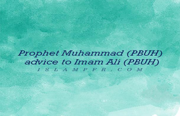 Prophet Muhammad (PBUH) advice to Imam Ali (PBUH)