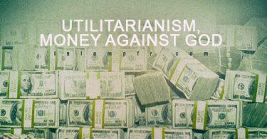 Utilitarianism, money against God
