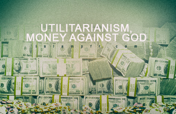 Utilitarianism, money against God