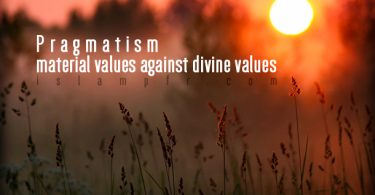 Pragmatism, material values against divine values