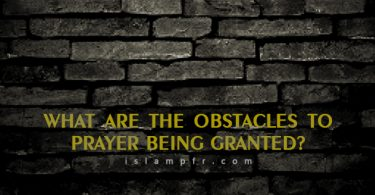 What are the obstacles to prayer being granted