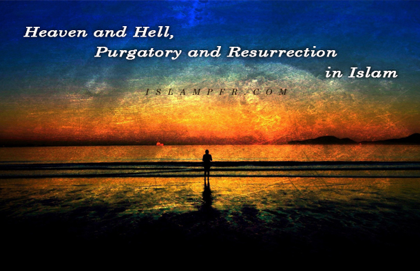 heaven and hell an islamic perspective (this is a general representation of islamic beliefs) afterlife christians will be with the lord in heaven (phil 1:21-24), in our resurrected bodies (1 cor 15:50-58) non-christians will be cast into hell forever (matt 25:46) there is an afterlife (75:12) experienced as either an ideal life of.
